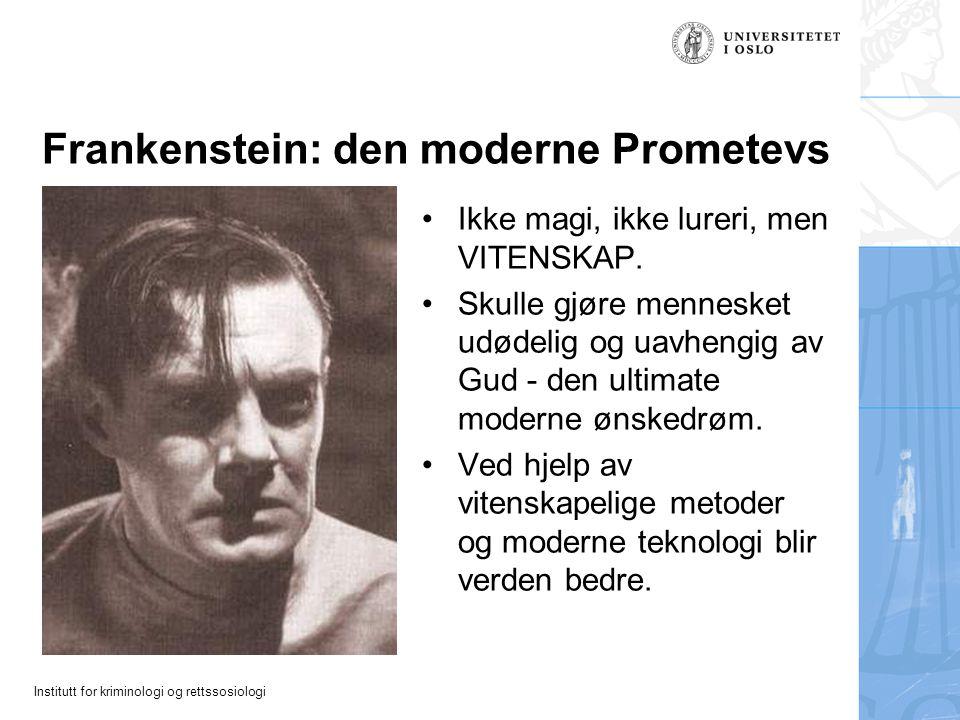 Institutt for kriminologi og rettssosiologi Frankenstein: den moderne Prometevs Ikke magi, ikke lureri, men VITENSKAP.
