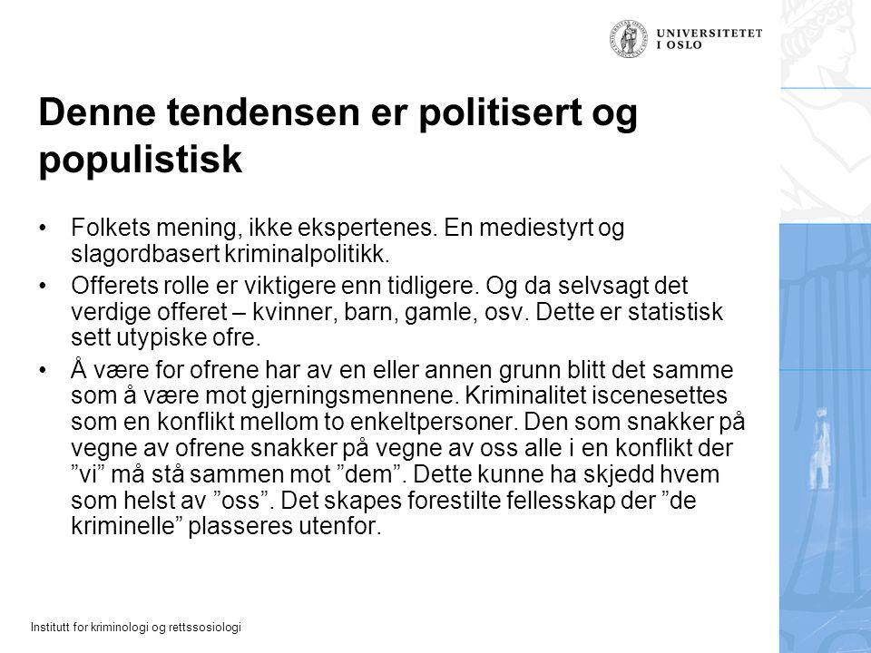 Institutt for kriminologi og rettssosiologi Denne tendensen er politisert og populistisk Folkets mening, ikke ekspertenes.