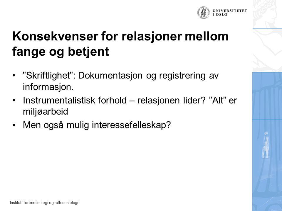 Institutt for kriminologi og rettssosiologi Konsekvenser for relasjoner mellom fange og betjent Skriftlighet : Dokumentasjon og registrering av informasjon.