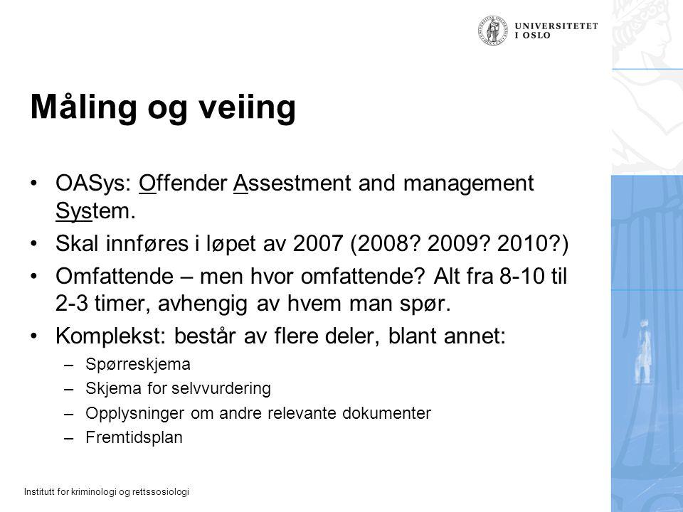 Institutt for kriminologi og rettssosiologi Måling og veiing OASys: Offender Assestment and management System.