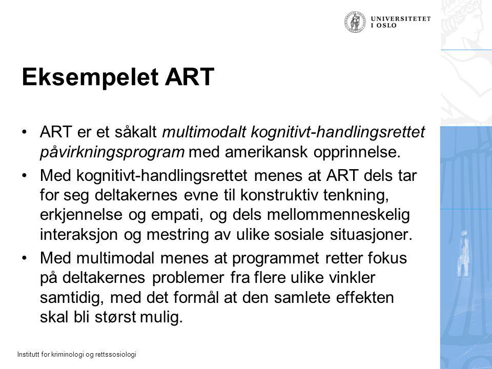 Institutt for kriminologi og rettssosiologi Eksempelet ART ART er et såkalt multimodalt kognitivt-handlingsrettet påvirkningsprogram med amerikansk opprinnelse.