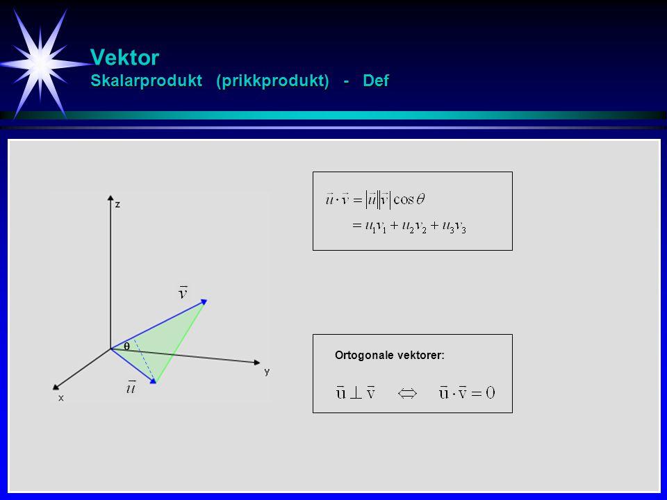 Vektor Skalarprodukt (prikkprodukt) - Def  Ortogonale vektorer: