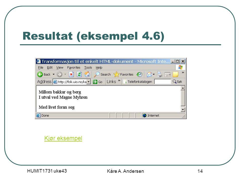 HUMIT1731 uke43 Kåre A. Andersen 14 Resultat (eksempel 4.6) Kjør eksempel