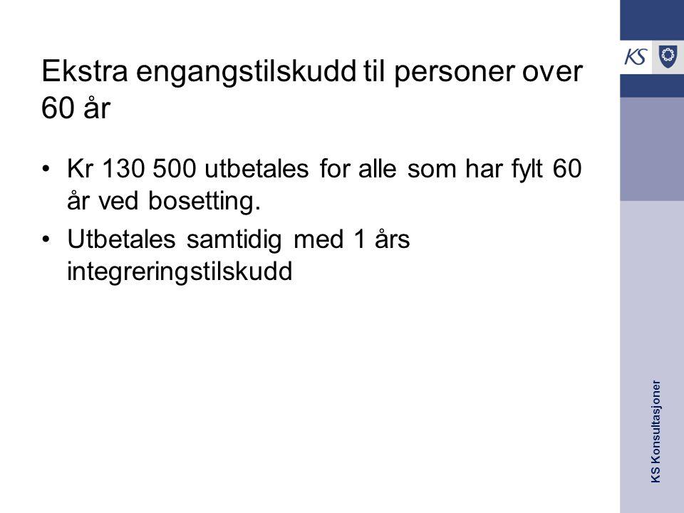 KS Konsultasjoner Ekstra engangstilskudd til personer over 60 år Kr 130 500 utbetales for alle som har fylt 60 år ved bosetting. Utbetales samtidig me