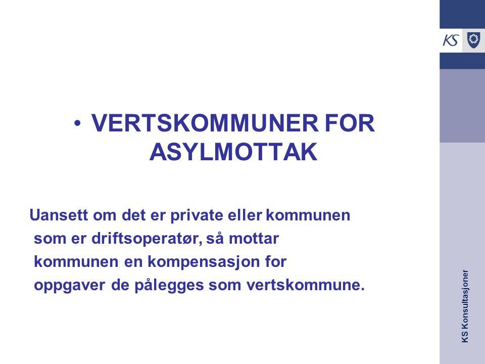 KS Konsultasjoner VERTSKOMMUNER FOR ASYLMOTTAK Uansett om det er private eller kommunen som er driftsoperatør, så mottar kommunen en kompensasjon for