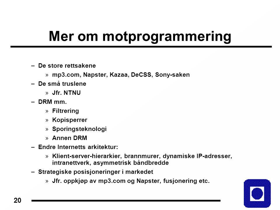 20 Mer om motprogrammering –De store rettsakene »mp3.com, Napster, Kazaa, DeCSS, Sony-saken –De små truslene »Jfr.