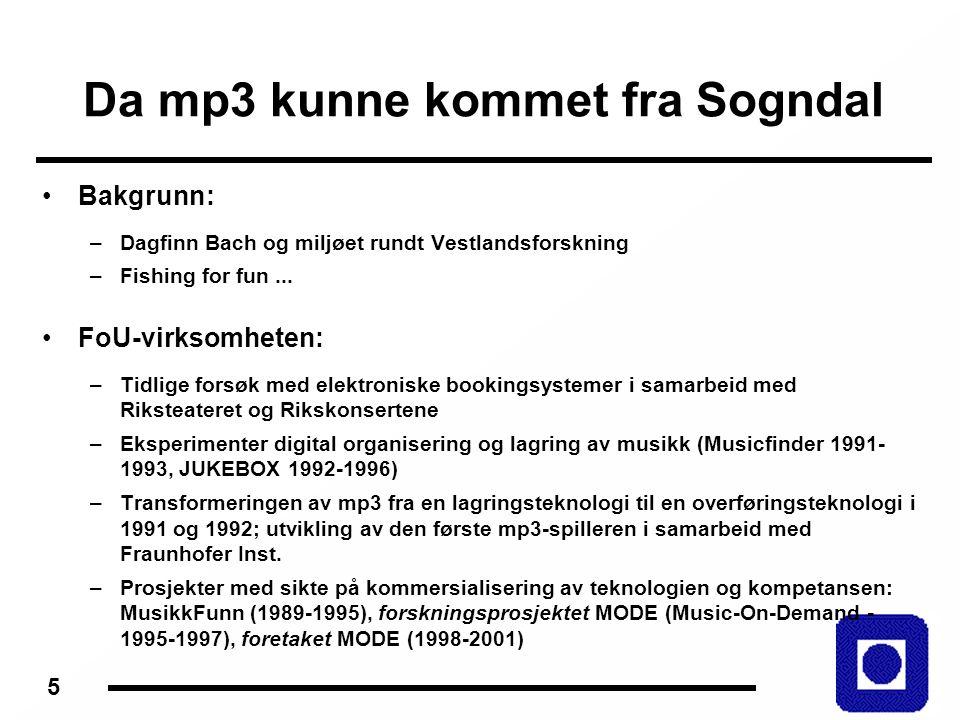 5 Da mp3 kunne kommet fra Sogndal Bakgrunn: –Dagfinn Bach og miljøet rundt Vestlandsforskning –Fishing for fun...