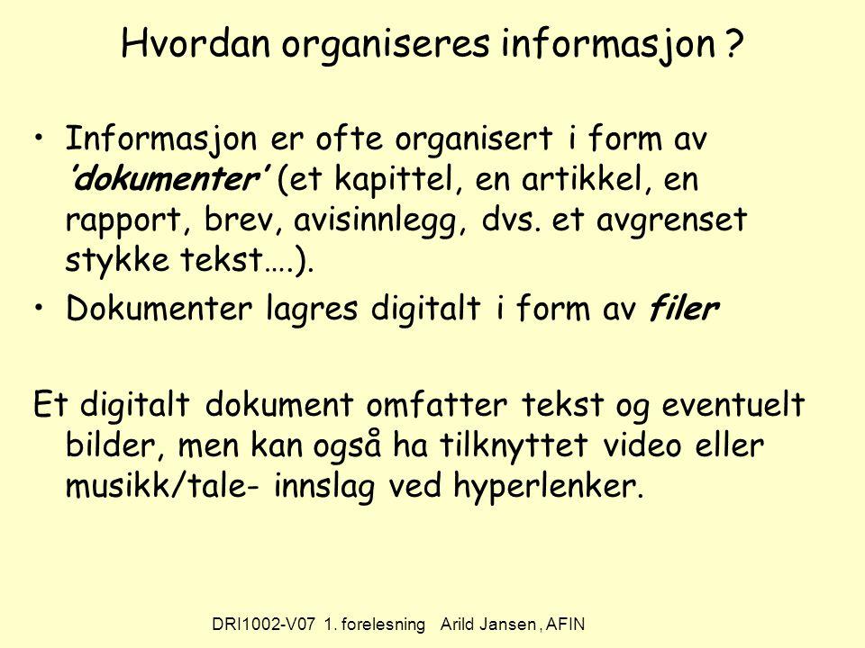 DRI1002-V07 1. forelesning Arild Jansen, AFIN Hvordan organiseres informasjon .
