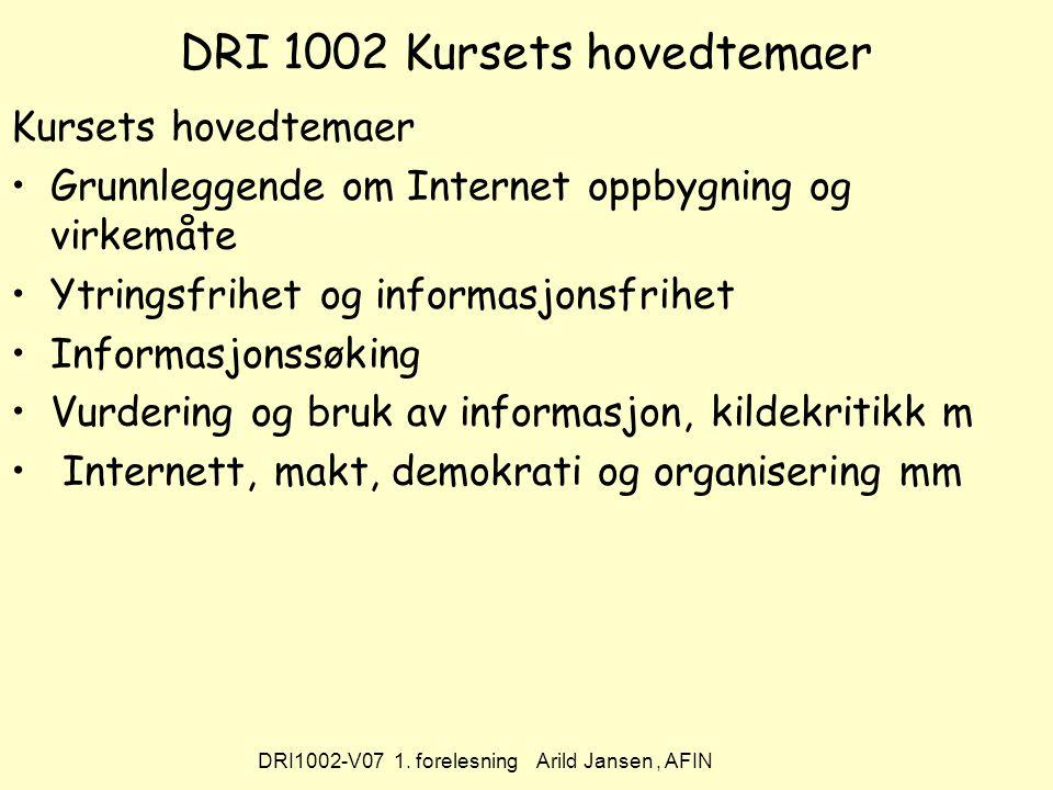 DRI1002-V07 1.forelesning Arild Jansen, AFIN Sammenhengen mellom temaene i kurset.