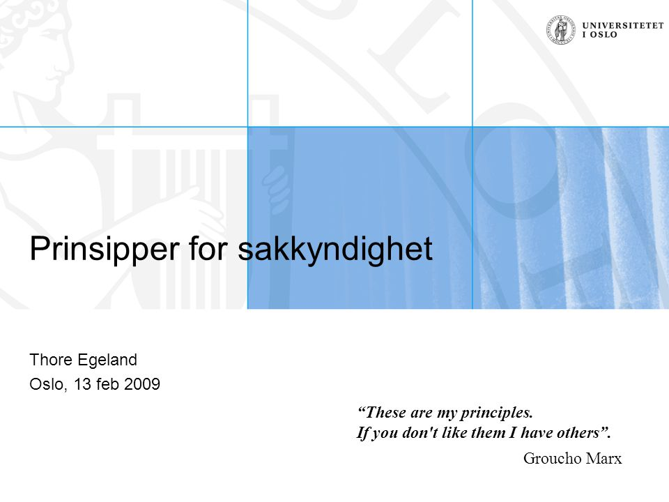 Prinsipper for sakkyndighet Thore Egeland Oslo, 13 feb 2009 These are my principles.