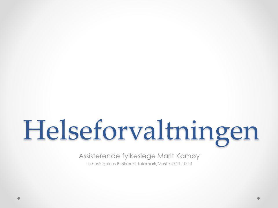 Helseforvaltningen Assisterende fylkeslege Marit Kamøy Turnuslegekurs Buskerud, Telemark, Vestfold 21.10.14