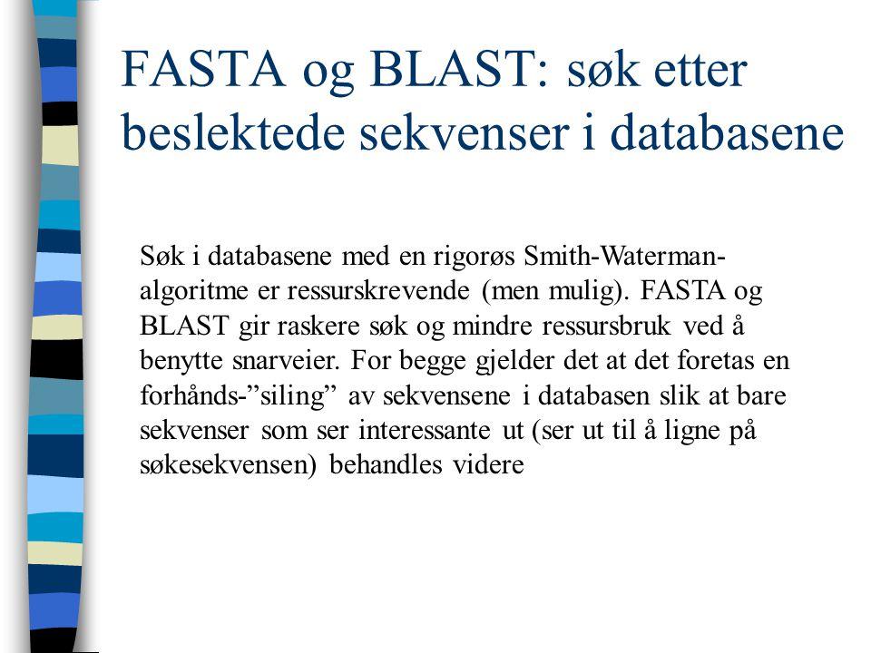 FASTA og BLAST: søk etter beslektede sekvenser i databasene Søk i databasene med en rigorøs Smith-Waterman- algoritme er ressurskrevende (men mulig).