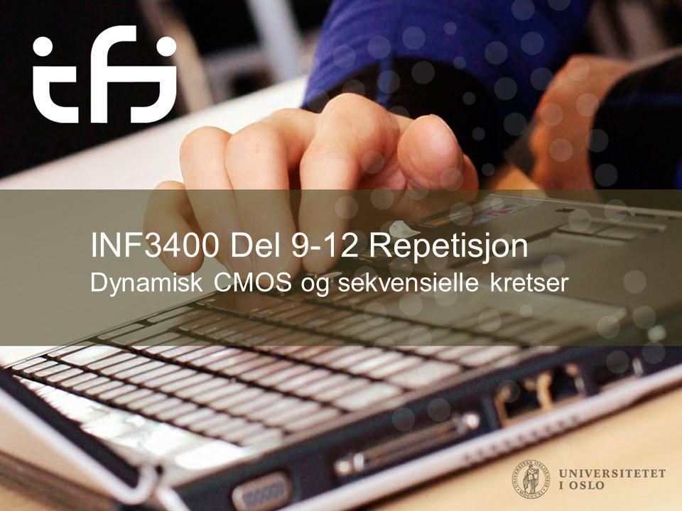 INF3400 Del 9-12 Repetisjon Dynamisk CMOS og sekvensielle kretser