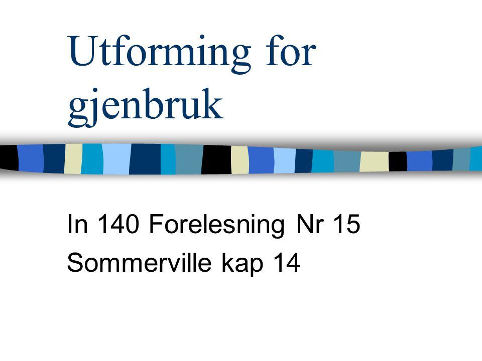 Utforming for gjenbruk In 140 Forelesning Nr 15 Sommerville kap 14