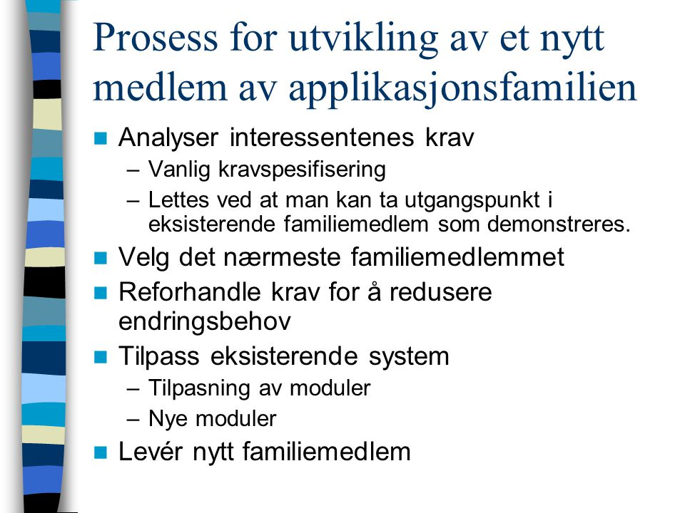 Analyser interessentenes krav –Vanlig kravspesifisering –Lettes ved at man kan ta utgangspunkt i eksisterende familiemedlem som demonstreres.