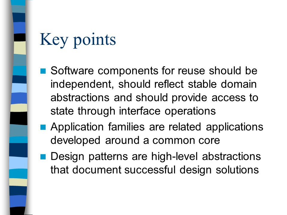 Software components for reuse should be independent, should reflect stable domain abstractions and should provide access to state through interface op
