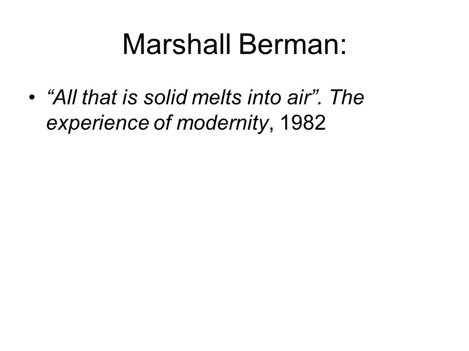 "Marshall Berman: ""All that is solid melts into air"". The experience of modernity, 1982"