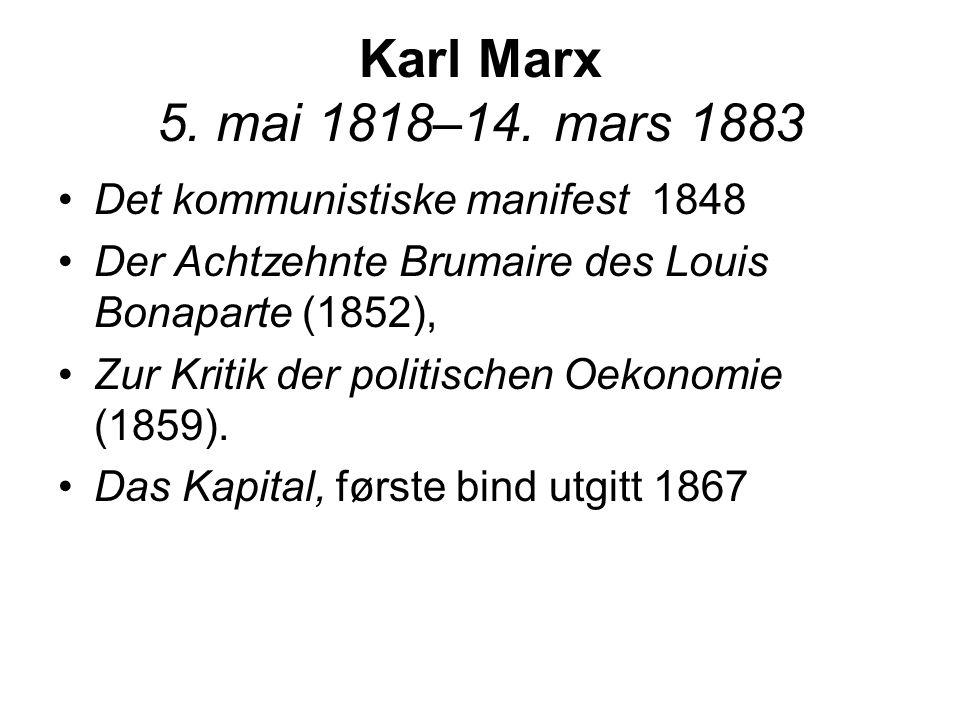 Karl Marx 5. mai 1818–14. mars 1883 Det kommunistiske manifest 1848 Der Achtzehnte Brumaire des Louis Bonaparte (1852), Zur Kritik der politischen Oek
