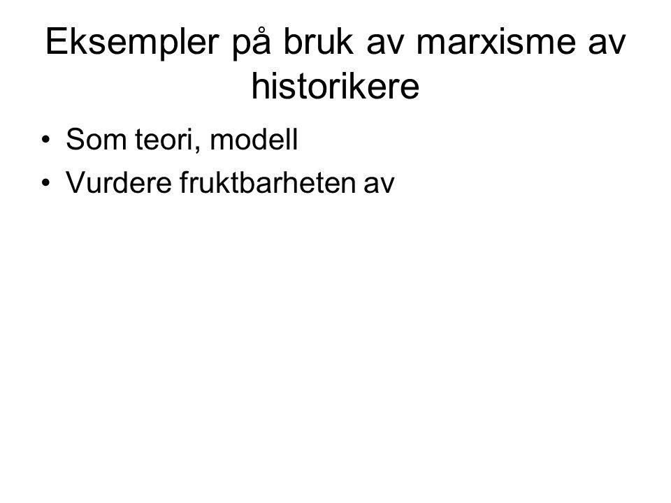 Eksempler på bruk av marxisme av historikere Som teori, modell Vurdere fruktbarheten av