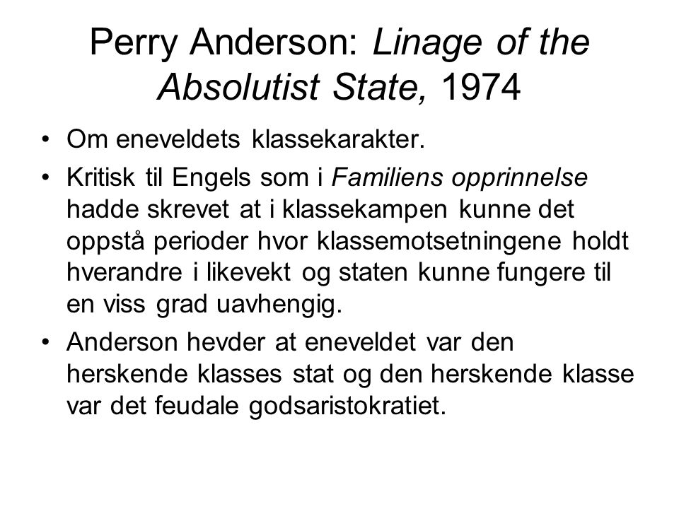 Perry Anderson: Linage of the Absolutist State, 1974 Om eneveldets klassekarakter.