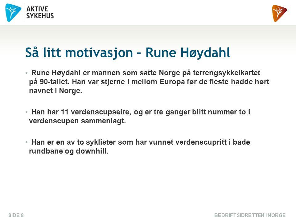 BEDRIFTSIDRETTEN I NORGESIDE 8 Så litt motivasjon – Rune Høydahl Rune Høydahl er mannen som satte Norge på terrengsykkelkartet på 90-tallet. Han var s