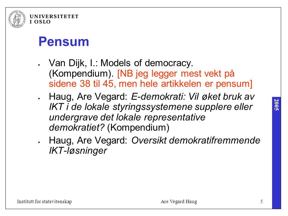 2005 Are Vegard Haug6Institutt for statsvitenskap Formål med denne forelesningen Formålet med denne timen er at dere skal forstå hva som ligger i begrepet e-demokrati , og hvordan IKT av enkelte fremsettes som en slags redningsplanke for demokratiet Måten vi gjør det på er å ta utgangspunkt i 6 klassiske modeller for demokrati slik de fremsettes hos van Dijk (og delvis Haug 2002).