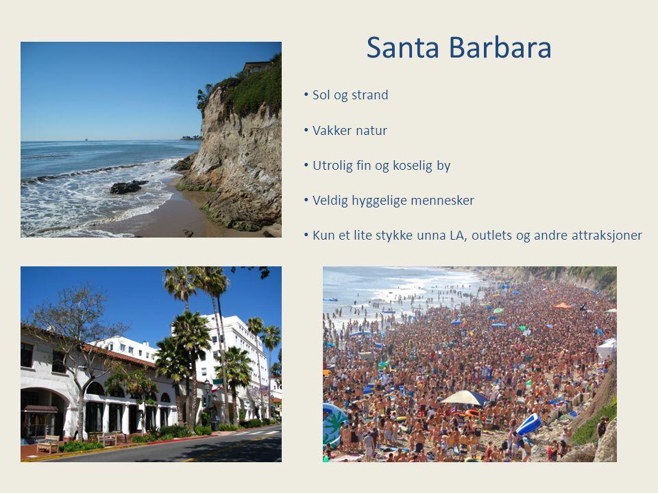 Santa Barbara Sol og strand Vakker natur Utrolig fin og koselig by Veldig hyggelige mennesker Kun et lite stykke unna LA, outlets og andre attraksjoner