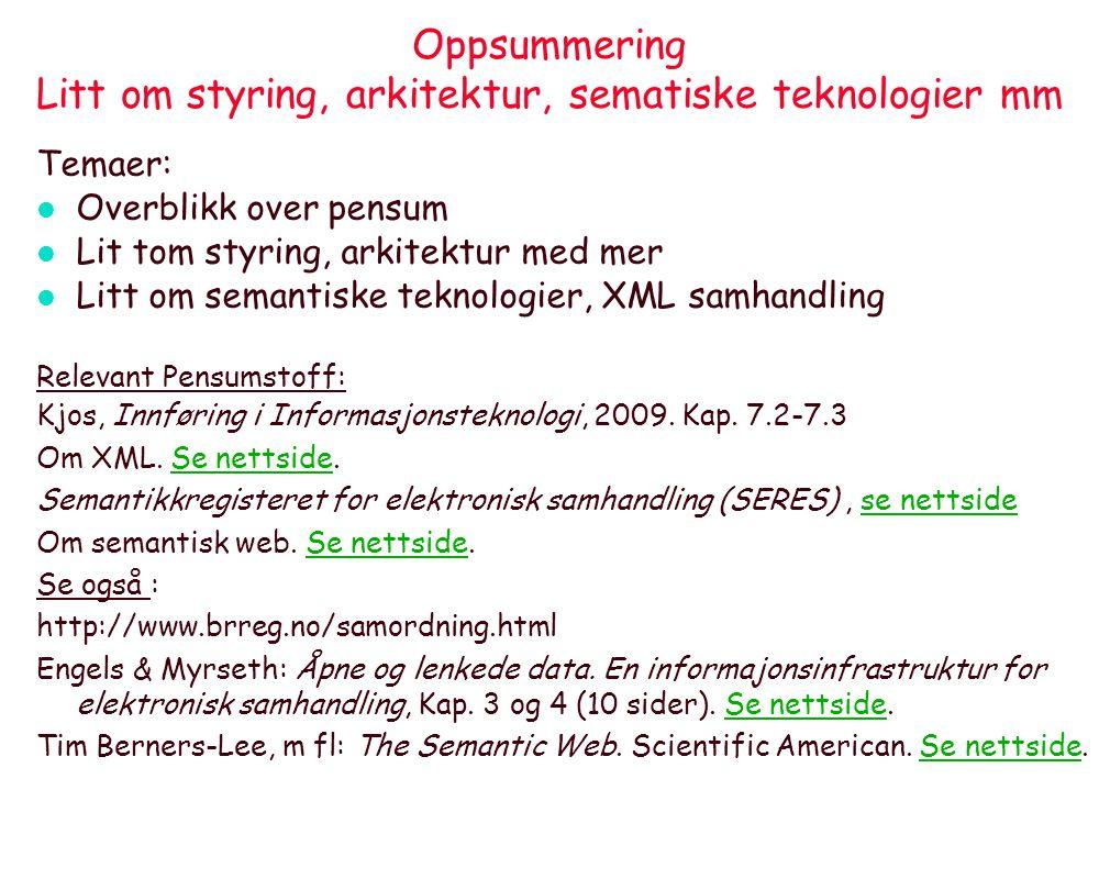 Oppsummering Litt om styring, arkitektur, sematiske teknologier mm Temaer: l Overblikk over pensum l Lit tom styring, arkitektur med mer l Litt om sem