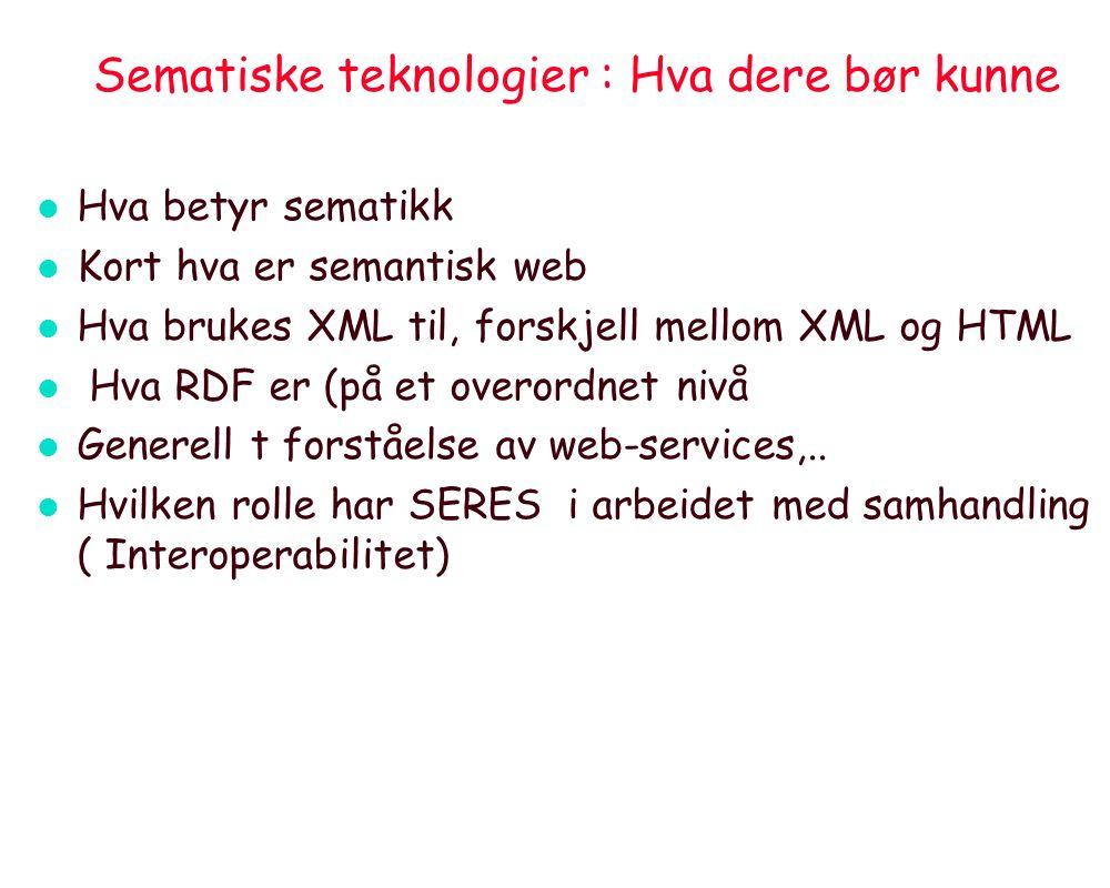 Sematiske teknologier : Hva dere bør kunne l Hva betyr sematikk l Kort hva er semantisk web l Hva brukes XML til, forskjell mellom XML og HTML l Hva R