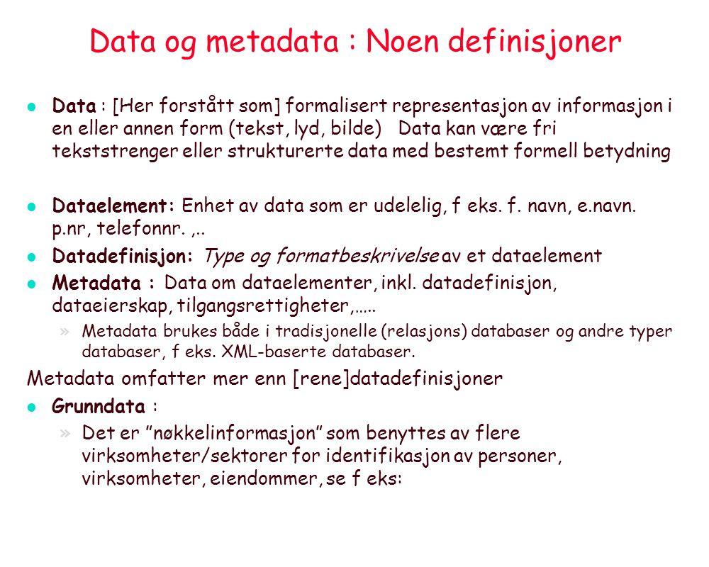 Data og metadata : Noen definisjoner l Data : [Her forstått som] formalisert representasjon av informasjon i en eller annen form (tekst, lyd, bilde) Data kan være fri tekststrenger eller strukturerte data med bestemt formell betydning l Dataelement: Enhet av data som er udelelig, f eks.