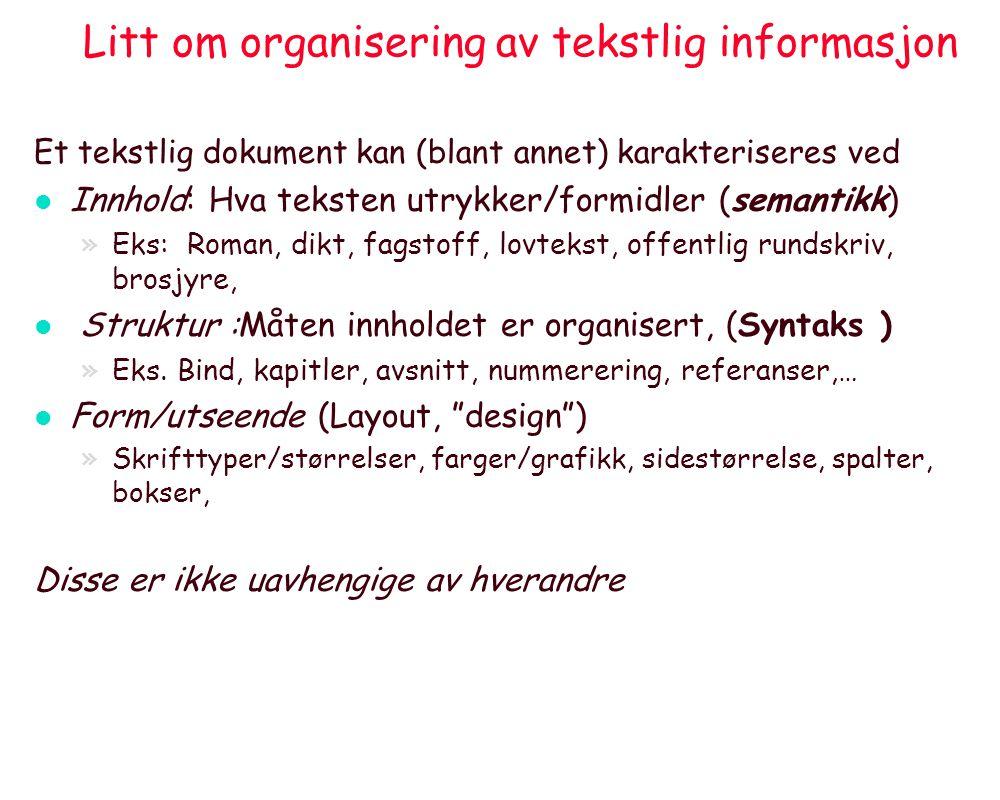 Litt om organisering av tekstlig informasjon Et tekstlig dokument kan (blant annet) karakteriseres ved l Innhold: Hva teksten utrykker/formidler (sema