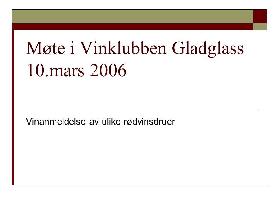 Møte i Vinklubben Gladglass 10.mars 2006 Vinanmeldelse av ulike rødvinsdruer