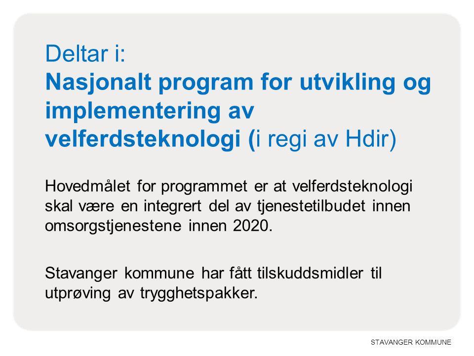 STAVANGER KOMMUNE Deltar i: Nasjonalt program for utvikling og implementering av velferdsteknologi (i regi av Hdir) Hovedmålet for programmet er at ve