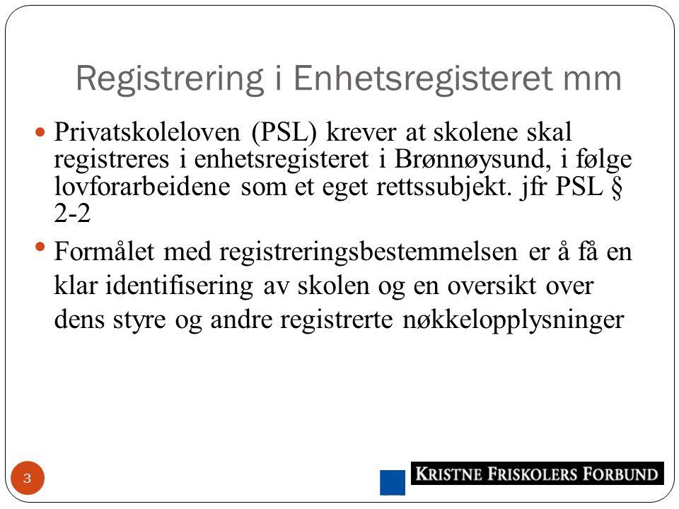 Registrering i Enhetsregisteret mm 3 Privatskoleloven (PSL) krever at skolene skal registreres i enhetsregisteret i Brønnøysund, i følge lovforarbeidene som et eget rettssubjekt.
