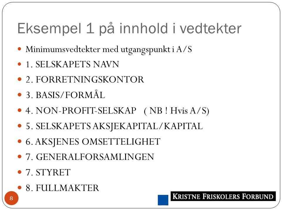 Eksempel 1 på innhold i vedtekter 8 Minimumsvedtekter med utgangspunkt i A/S 1.