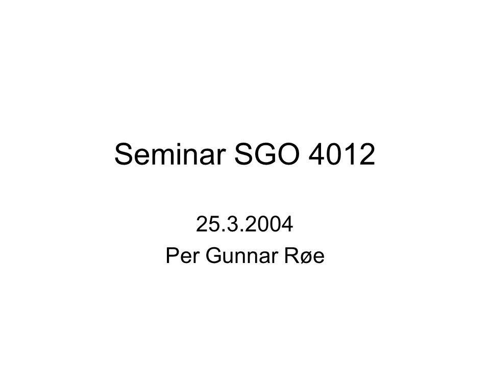 Seminar SGO 4012 25.3.2004 Per Gunnar Røe