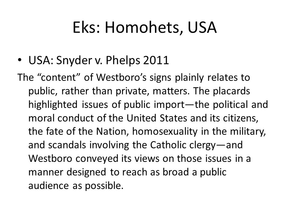"""Eks: Homohets, USA USA: Snyder v. Phelps 2011 The """"content"""" of Westboro's signs plainly relates to public, rather than private, matters. The placards"""