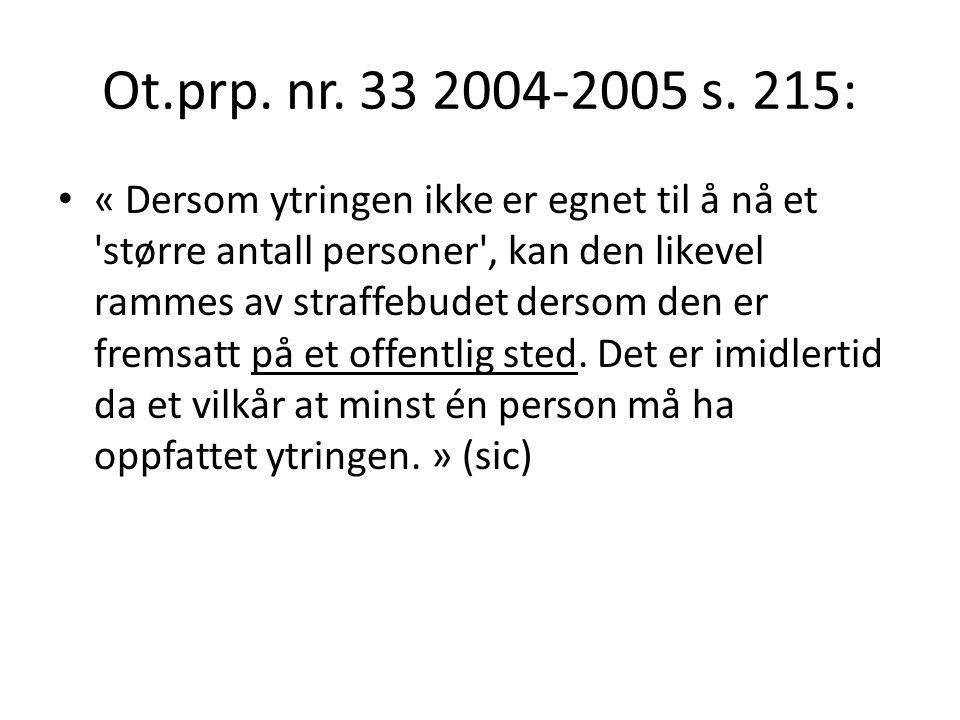 Ot.prp. nr. 33 2004-2005 s. 215: « Dersom ytringen ikke er egnet til å nå et 'større antall personer', kan den likevel rammes av straffebudet dersom d