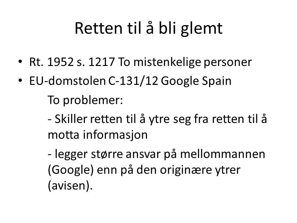 Retten til å bli glemt Rt. 1952 s. 1217 To mistenkelige personer EU-domstolen C-131/12 Google Spain To problemer: - Skiller retten til å ytre seg fra