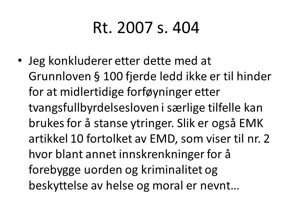 Rt. 2007 s. 404 Jeg konkluderer etter dette med at Grunnloven § 100 fjerde ledd ikke er til hinder for at midlertidige forføyninger etter tvangsfullby