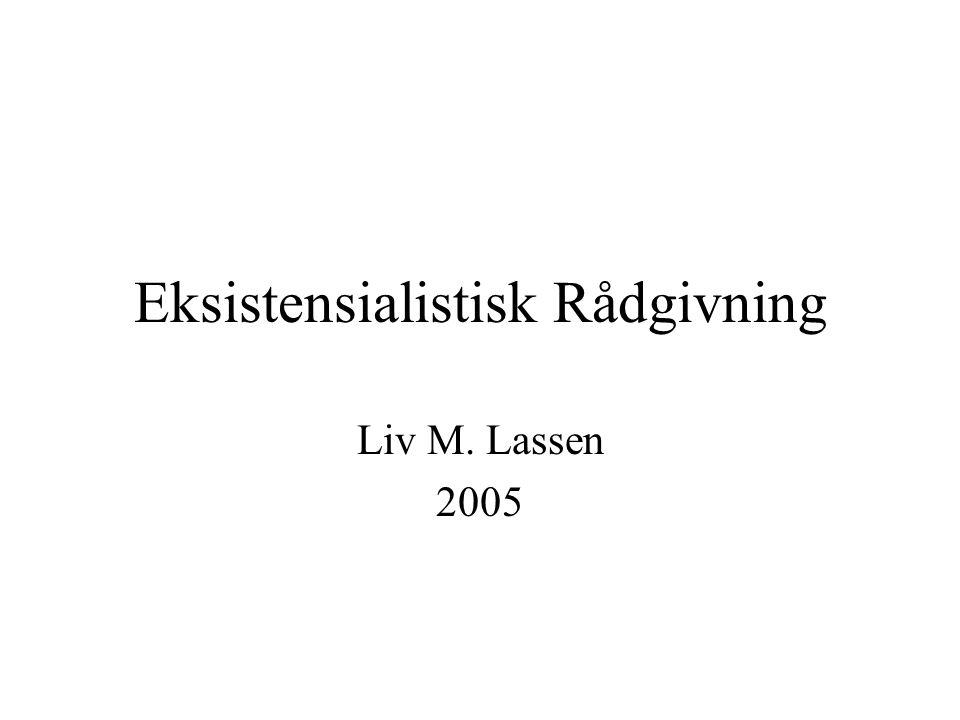 Eksistensialistisk Rådgivning Liv M. Lassen 2005