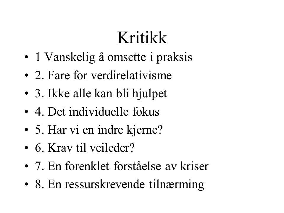 Kritikk 1 Vanskelig å omsette i praksis 2. Fare for verdirelativisme 3.