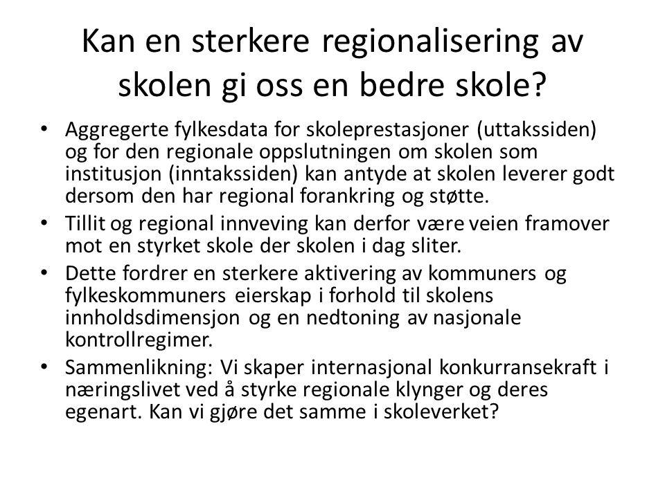 Kan en sterkere regionalisering av skolen gi oss en bedre skole? Aggregerte fylkesdata for skoleprestasjoner (uttakssiden) og for den regionale oppslu