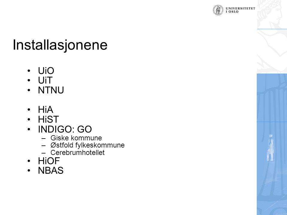 Installasjonene UiO UiT NTNU HiA HiST INDIGO: GO –Giske kommune –Østfold fylkeskommune –Cerebrumhotellet HiOF NBAS