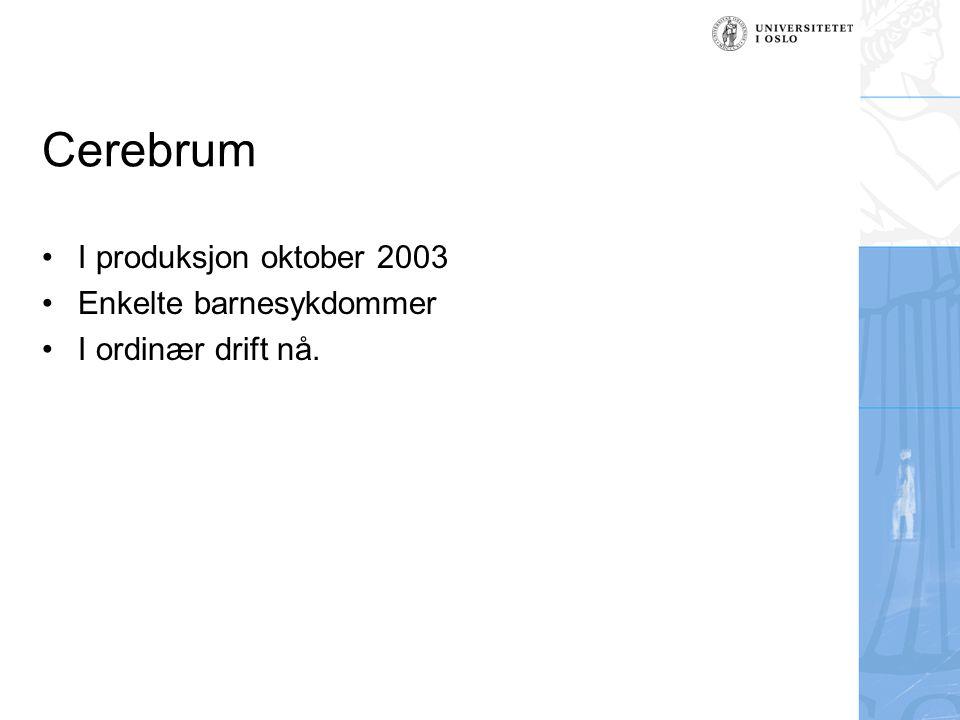 Cerebrum I produksjon oktober 2003 Enkelte barnesykdommer I ordinær drift nå.