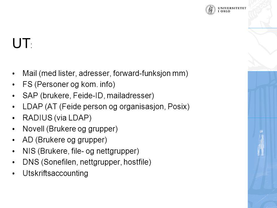 UT : Mail (med lister, adresser, forward-funksjon mm) FS (Personer og kom. info) SAP (brukere, Feide-ID, mailadresser) LDAP (AT (Feide person og organ