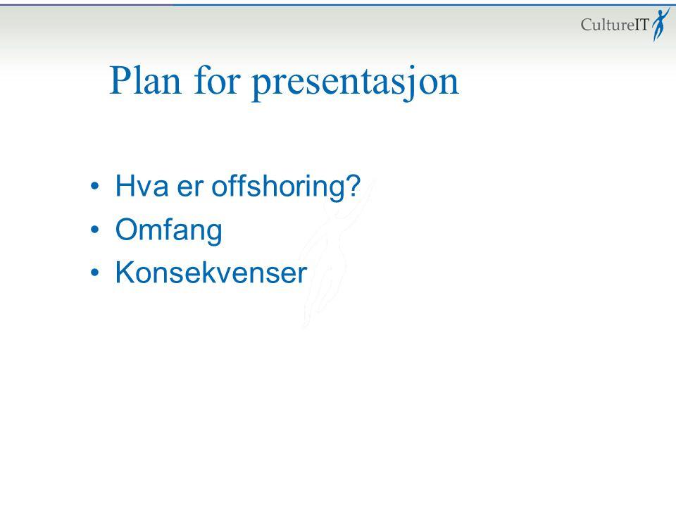 Plan for presentasjon Hva er offshoring? Omfang Konsekvenser