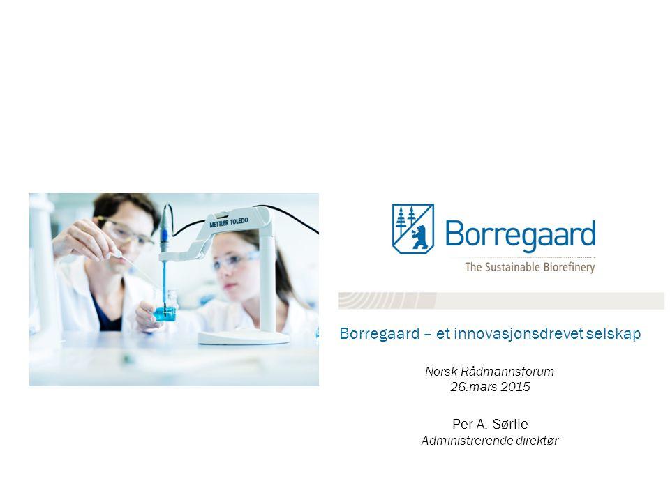 Borregaard – et innovasjonsdrevet selskap Norsk Rådmannsforum 26.mars 2015 Per A. Sørlie Administrerende direktør