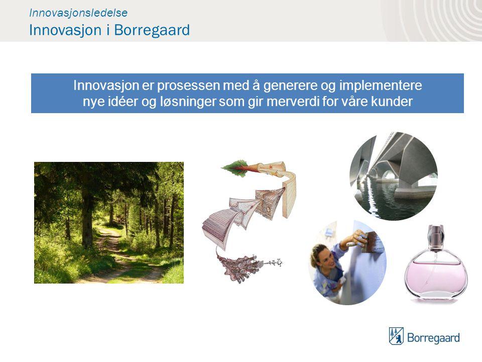 Innovasjonsledelse Innovasjon i Borregaard Innovasjon er prosessen med å generere og implementere nye idéer og løsninger som gir merverdi for våre kun