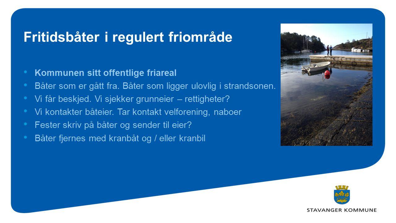 Fritidsbåter i regulert friområde Kommunen sitt offentlige friareal Båter som er gått fra. Båter som ligger ulovlig i strandsonen. Vi får beskjed. Vi